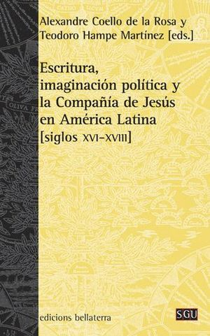ESCRITURA, IMAGINACIÓN POLÍTICA Y LA COMPAÑÍA DE JESÚS EN AMÉRICA LATINA [SIGLOS