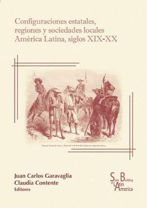 CONFIGURACIONES ESTATALES, REGIONES Y SOCIEDADES LOCALES AMÉRICA LATINA, SIGLOS