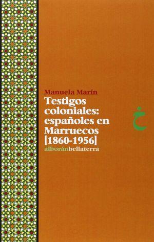 TESTIGOS COLONIALES: ESPAÑOLES EN MARRUECOS (1860-1956)