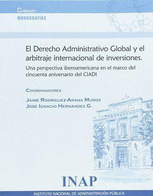 DERECHO ADMINISTRATIVO GLOBAL Y EL ARBITRAJE INTERNACIONAL DE INVERSIONES