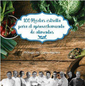100 RECETAS ESTRELLA PARA EL APROVECHAMIENTO DE ALIMENTOS