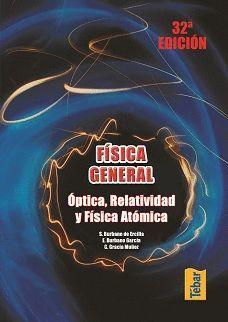 FISICA GENERAL. OPTICA, RELATIVIDAD Y FISICA ATOMICA