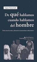 DE QUE HABLAMOS CUANDO HABLAMOS DEL HOMBRE
