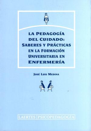 LA PEDAGOGÍA DEL CUIDADO : SABERES Y PRÁCTICAS EN LA FORMACIÓN UNIVERSITARIA EN ENFERMERÍA
