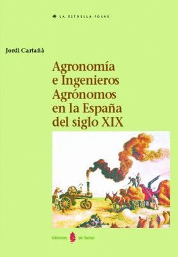 AGRONOMIA E INGENIEROS AGRONOMOS EN LA ESPÑA DEL SIGLO XIX + CD