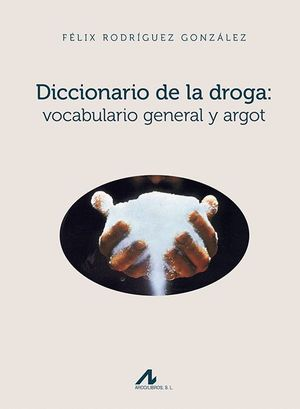 DICCIONARIO DE LA DROGA VOCABULARIO GENERAL Y ARGOT