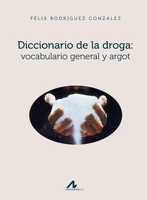 DICCIONARIO DE LA DROGA VOCABULARIO GENERAL Y ARGOT