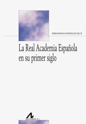 LA REAL ACADEMIA ESPAÑOLA EN SU PRIMER SIGLO