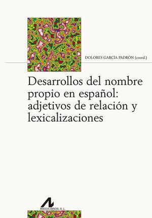 DESARROLLOS DEL NOMBRE PROPIO EN ESPAÑOL: ADJETIVOS DE RELACIÓN Y LEXICALIZACION