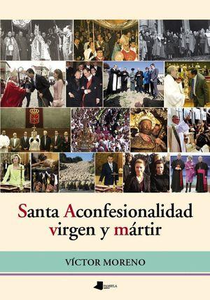 SANTA ACONFESIONALIDAD, VIRGEN Y MARTIR