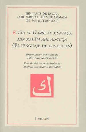 KITAB AL-GARIB AL-MUNTAQÀ MIN KALAM ABL AL-TUQÀ (EL LENGUAJE DE LOS SUFÍES)
