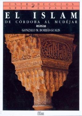 EL ISLAM. DE CORDOBA AL MUDEJAR