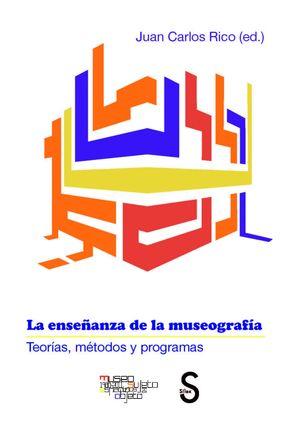 LA ENSEÑANZA DE LA MUSEOGRAFÍA. TEORÍAS, MÉTODOS Y PROGRAMAS