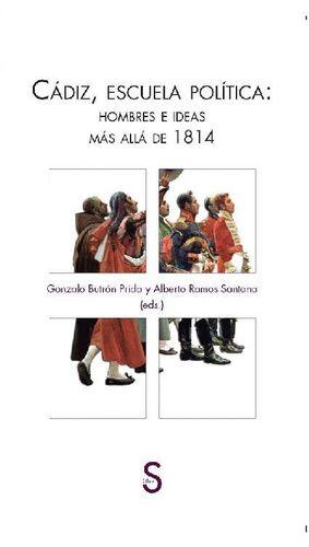 CADIZ, ESCUELA POLITICA: HOMBRES E IDEAS MAS ALLA DE 1814