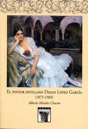 EL PINTOR SEVILLANO DIEGO LOPEZ GARCIA (1875-1969)