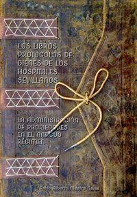 LOS LIBROS PROTOCOLOS DE BIENES DE LOS HOSPITALES SEVILLANOS: LA ADMINISTRACIÓN