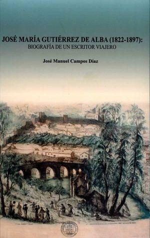 JOSÉ MARÍA GUTIÉRREZ DE ALBA (1822-1897). BIOGRAFÍA DE UN ESCRITOR VIAJERO