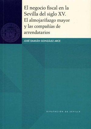 EL NEGOCIO FISCAL EN LA SEVILLA DEL SIGLO XV. EL ALMOJARIFAZGO MAYOR Y LAS COMPA