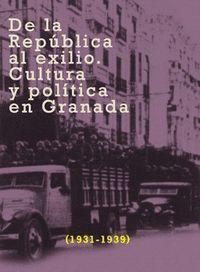 DE LA REPUBLICA AL EXILIO. CULTURA Y POLITICA EN GRANADA