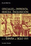 OFICIALES DE IMPRENTA, HEREJÍA E INQUISICIÓN EN LA ESPAÑA DEL SIGLO XVI