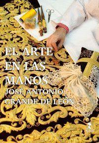 EL ARTE EN LAS MANOS. JOSÉ ANTONIO GRANDE DE LEÓN