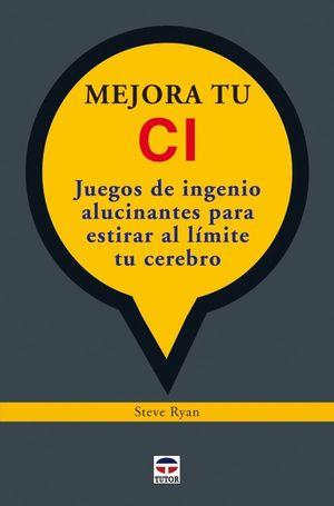 MEJORA TU CI. JUEGOS DE INGENIO ALUCINANTES PARA ESTIRAR AL LÍMITE TU CEREBRO.