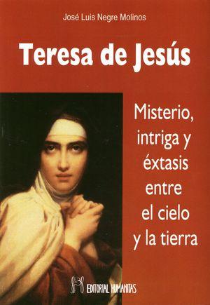 TERESA DE JESUS.MISTERIO,INTRIGA Y EXTASIS