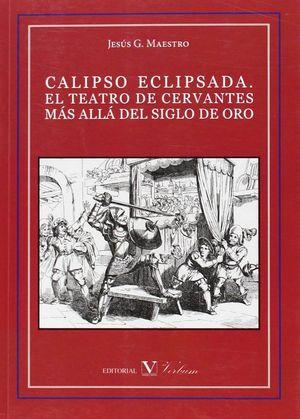 CALIPSO ECLIPSADA. EL TEATRO DE CERVANTES MAS ALLA DEL SIGLO DE O