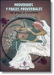 PROVERBIOS Y FRASES PROVERBIALES (DEL GRIEGO AL CASTELLANO)