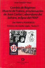 CAMBIO DE REGIMEN, MUERTE DE FRENCO, PROCLAMACION DE JUAN CARLOS I, ABANDONO DEL SAHARA, ECLIPSE DEL FRAP