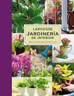 JARDINERIA DE INTERIOR, IDEAS Y CONSEJOS PARA DECORAR LA CASA