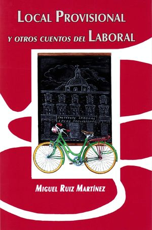 LOCAL PROVISIONAL Y OTROS CUENTOS DEL LABORAL