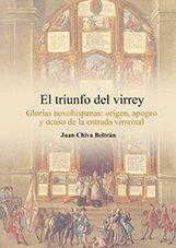 EL TRIUNFO DEL VIRREY. GLORIAS NOVOHISPANAS: ORIGEN, APOGEO Y OCASO DE LA ENTRAD
