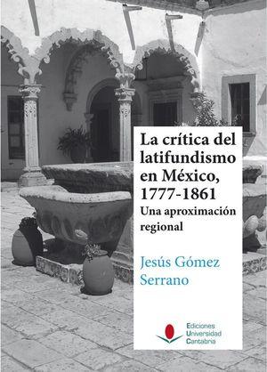 LA CRÍTICA DEL LATIFUNDISMO EN MÉXICO, 1777-1861