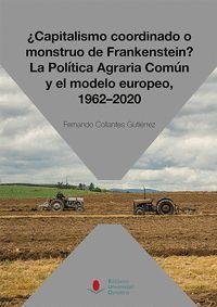 CAPITALISMO COORDINADO O MONSTRUO DE FRANKENSTEIN ? LA POLÍTICA AGRARIA COMÚN Y