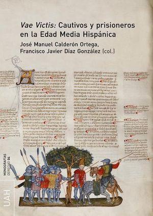 VAE VICTIS: CAUTIVOS Y PRISIONEROS EN LA EDAD MEDIA HISPÁNICA