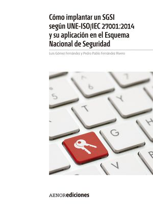 COMO IMPLANTAR SGSI SEGUN UNE-ISO/IEC 27001:2014 Y SU APLICACION