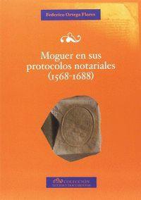 MOGUER EN SUS PROTOCOLOS NOTARIALES (1568-1688)