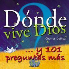 DONDE VIVE DIOS ?...Y 101 PREGUNTAS MAS