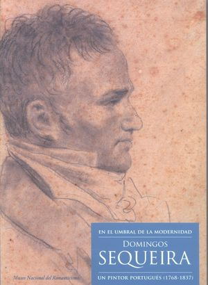 EN EL UMBRAL DE LA MODERNIDAD. DOMINGOS SEQUEIRA. UN PINTOR PORTUGUÉS (1768-1837