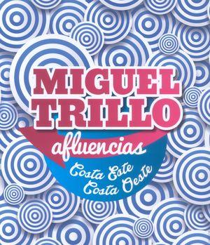 MIGUEL TRILLO. AFLUENCIAS. COSTA ESTE-COSTA OESTE