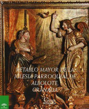 EL RETABLO MAYOR DE LA IGLESIA PARROQUIAL DE ALBOLOTE