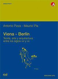 VIENA-BERLIN. TEORÍA, ARTE Y ARQUITECTURA ENTRE LOS SIGLOS XIX Y XX