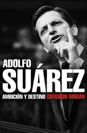 ADOLFO SUAREZ AMBICION Y DESTINO