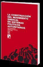 CONSTRUCCIÓN DEL MOVIMIENTO SINDICAL EN SISTEMAS POLÍTICOS AUTORITARIOS, LA