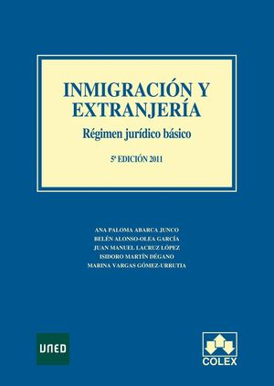 INMIGRACION Y EXTRANJERIA. RÉGIMEN JURÍDICO BÁSICO. 5ª EDICIÓN 2011