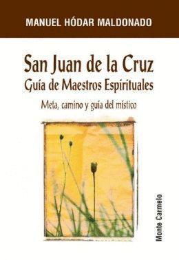SAN JUAN DE LA CRUZ. GUIA DE MAESTROS ESPIRITUALES. META, CAMINO