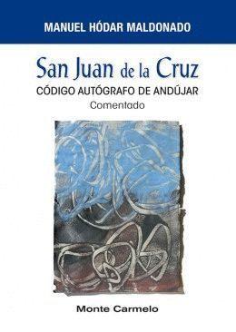 SAN JUAN DE LA CRUZ. CODIGO AUTOGRAFO DE ANDUJAR COMENTADO