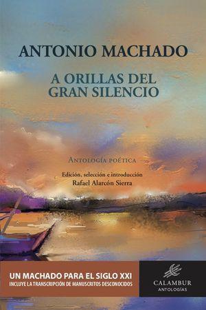 A ORILLAS DEL GRAN SILENCIO (ANTOLOGIA POETICA)