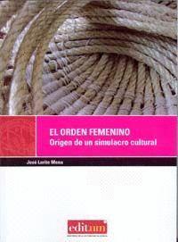 EL ORDEN FEMENINO. ORIGEN DE UN SIMULACRO CULTURAL